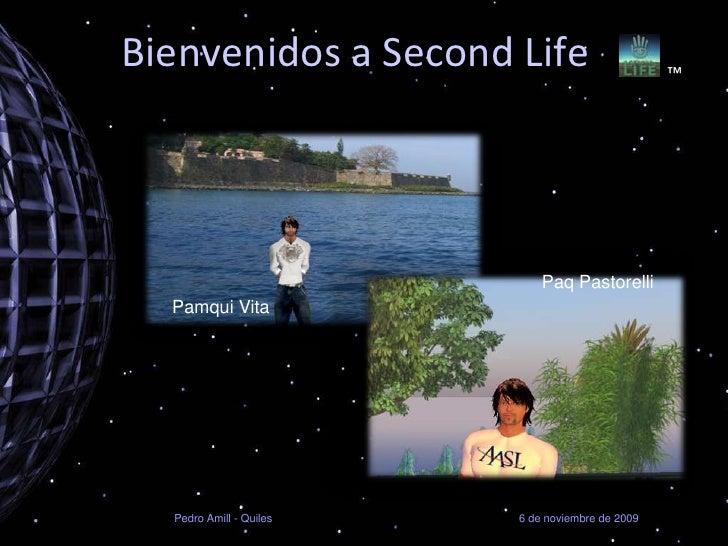 Bienvenidos a Second Life<br />™<br />PaqPastorelli<br />Pamqui Vita<br />6 de noviembre de 2009<br />Pedro Amill - Quiles...