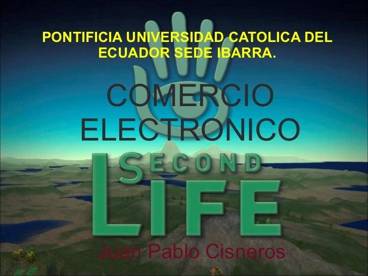 PONTIFICIA UNIVERSIDAD CATOLICA DEL ECUADOR SEDE IBARRA. COMERCIO ELECTRONICO Juan Pablo Cisneros