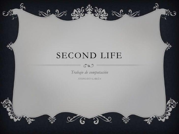 SECOND LIFE  Trabajo de computación      STEPHANY GARCÌA