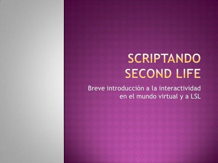 Breve introducción a la interactividad            en el mundo virtual y a LSL
