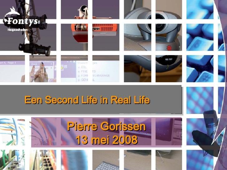 Pierre Gorissen 13 mei 2008 Een Second Life in Real Life