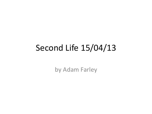 Second Life 15/04/13    by Adam Farley