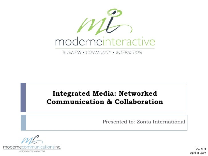Integrated Media: Networked Communication & Collaboration Presented to: Zonta International Ver 5LM April 15 2009