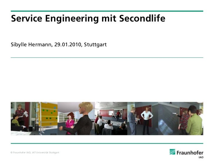 Service Engineering mit Secondlife  Sibylle Hermann, 29.01.2010, Stuttgart     © Fraunhofer IAO, IAT Universität Stuttgart