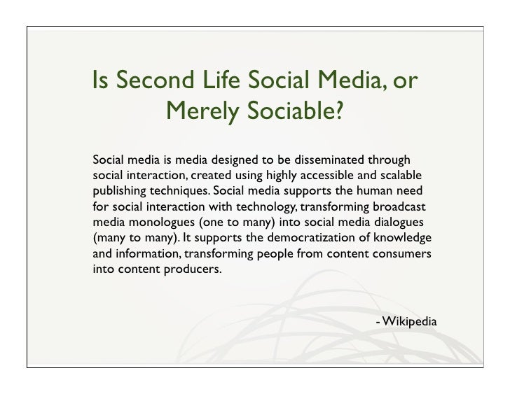 Is Second Life Social Media, or        Merely Sociable? Social media is media designed to be disseminated through social i...