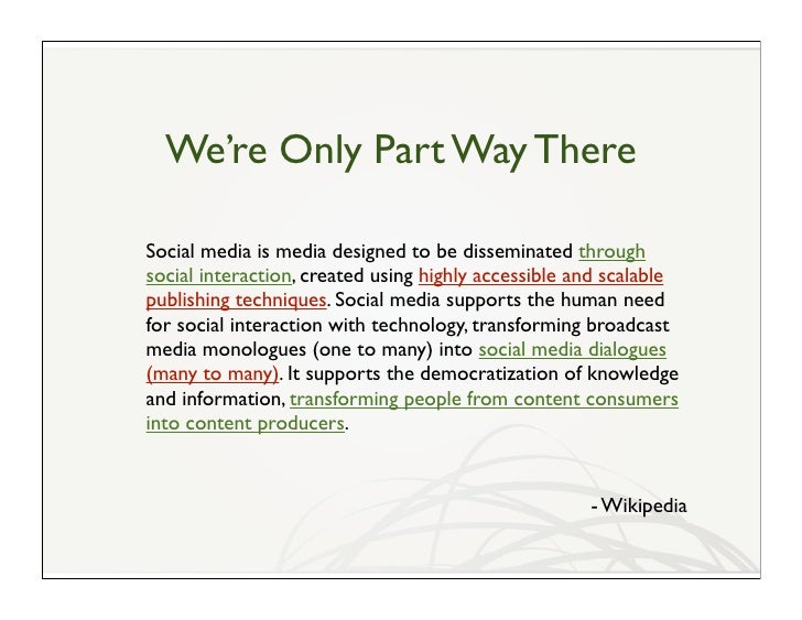 We're Only Part Way There  Social media is media designed to be disseminated through social interaction, created using hig...