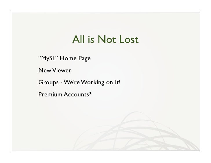 """All is Not Lost """"MySL"""" Home Page New Viewer Groups - We're Working on It! Premium Accounts?"""