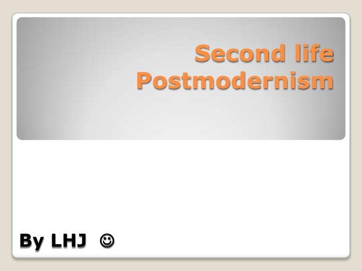 Second lifePostmodernism<br />By LHJ  <br />
