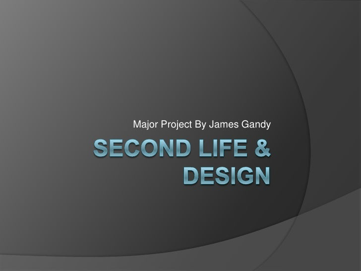 Second Life & Design<br />Major Project By James Gandy<br />