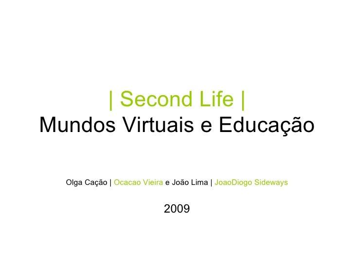| Second Life | Mundos Virtuais e Educação Olga Cação |  Ocacao Vieira  e João Lima |  JoaoDiogo Sideways 2009