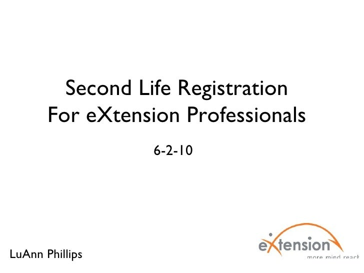 Second Life Registration For eXtension Professionals 6-2-10 LuAnn Phillips