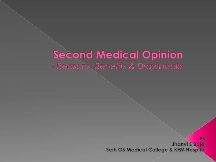 Second Medical Opinion- Reasons, Benefits & Drawbacks <br />By <br />Jhanvi S Bajaj<br />Seth GS Medical College & KEM Hos...