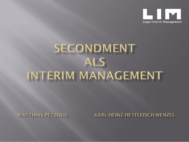 """""""Secondment"""" in der Form des Interim Management Immer häufiger wenden sich Unternehmen mit einem Engpass in der juristisch..."""