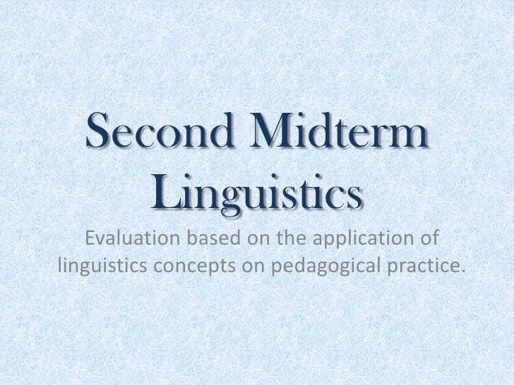 Second Midterm     Linguistics   Evaluation based on the application oflinguistics concepts on pedagogical practice.