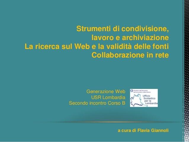 Strumenti di condivisione, lavoro e archiviazione La ricerca sul Web e la validità delle fonti Collaborazione in rete  Gen...