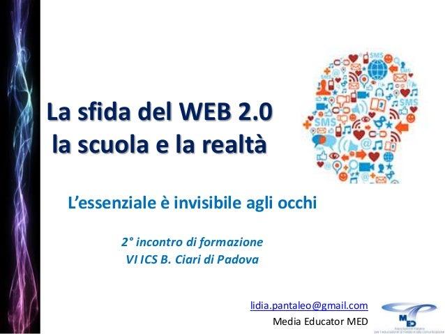 La sfida del WEB 2.0 la scuola e la realtà L'essenziale è invisibile agli occhi 2° incontro di formazione VI ICS B. Ciari ...
