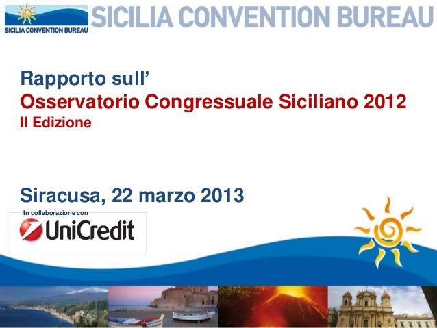 Rapporto sull'Osservatorio Congressuale Siciliano 2012II EdizioneSiracusa, 22 marzo 2013In collaborazione con