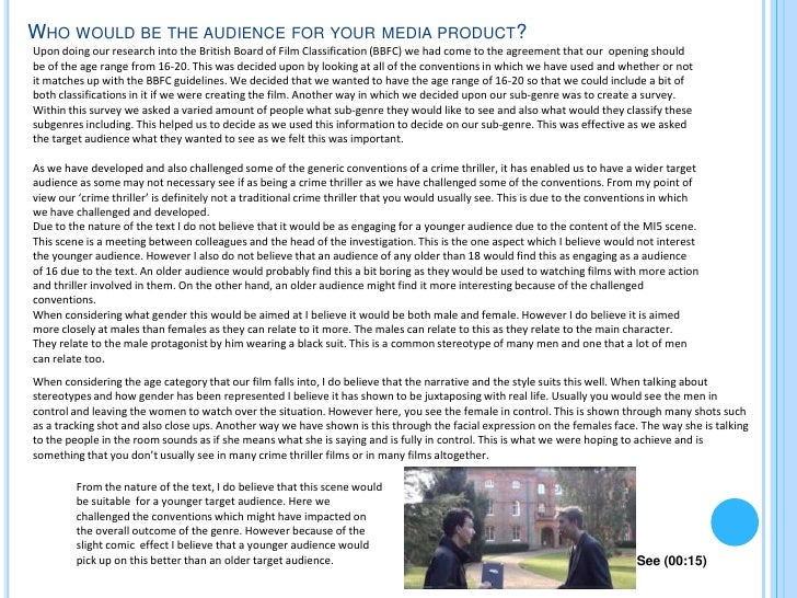 WHO WOULD BE THE AUDIENCE FOR YOUR MEDIA PRODUCT?Upon doing our research into the British Board of Film Classification (BB...