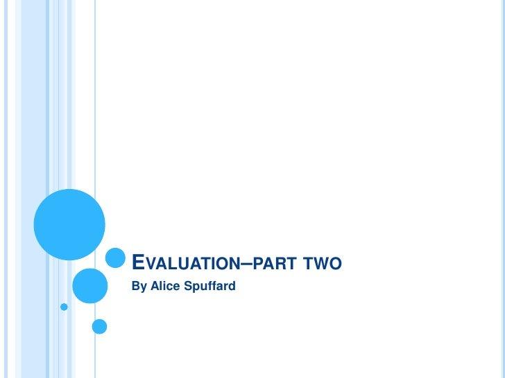 EVALUATION–PART TWOBy Alice Spuffard