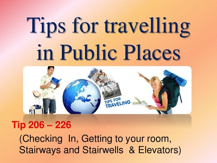 Tips for travelling    in Public PlacesTip 206 – 226  (Checking In, Getting to your room,  Stairways and Stairwells & Elev...