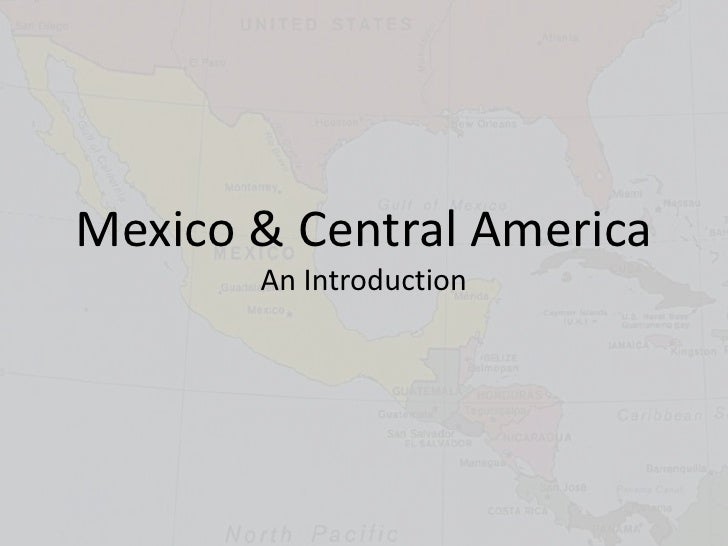 Mexico & Central America<br />An Introduction<br />
