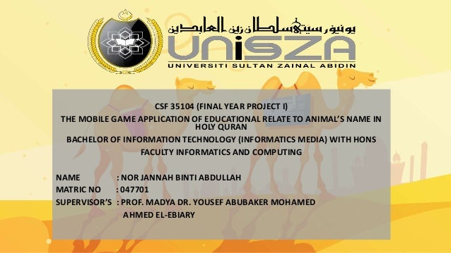 CSF 35104 (FINAL YEAR PROJECT I) THE MOBILE GAME APPLICATION OF EDUCATIONAL RELATE TO ANIMAL'S NAME IN HOLY QURAN BACHELOR...