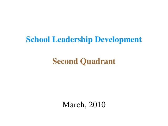 SchoolLeadershipDevelopment SecondQuadrant March,2010