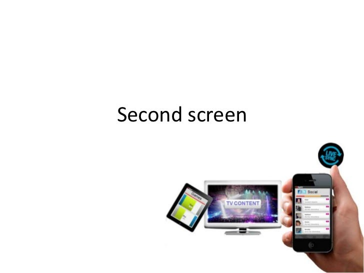 Second screen