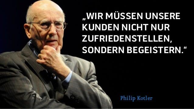 """""""WIR MÜSSEN UNSERE KUNDEN NICHT NUR ZUFRIEDENSTELLEN, SONDERN BEGEISTERN."""" Philip Kotler"""
