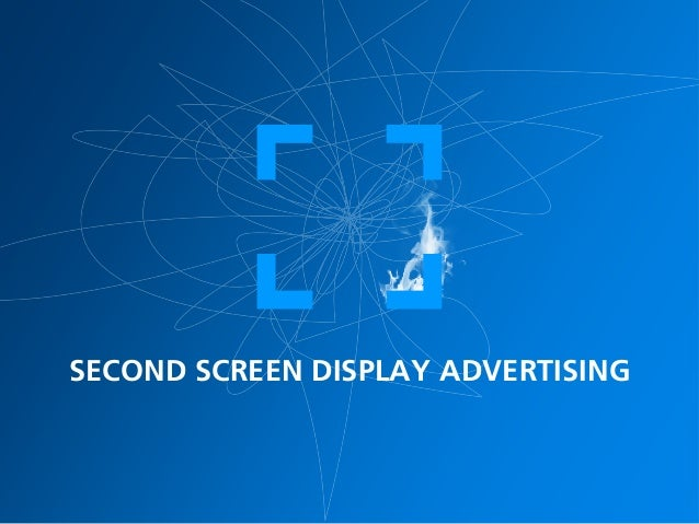SECOND SCREEN DISPLAY ADVERTISING
