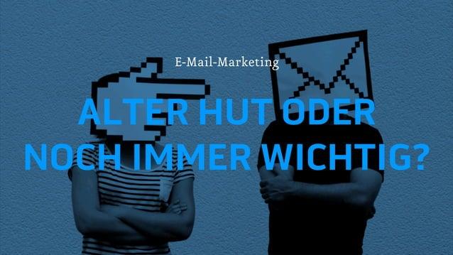 ALTER HUT ODER NOCH IMMER WICHTIG? E-Mail-Marketing