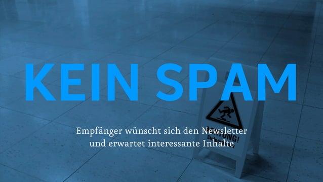 KEIN SPAM Empfänger wünscht sich den Newsletter und erwartet interessante Inhalte