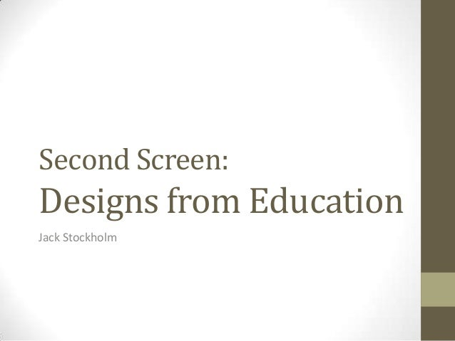 Second Screen: Designs from Education Jack Stockholm