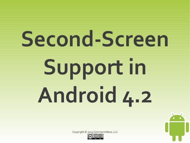 Second-Screen  Support in Android 4.2    Copyright © 2013 CommonsWare, LLC