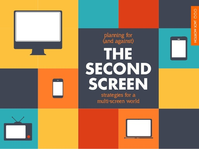 planning for  (and against)  THE  SECOND  SCREEN  strategies for a  multi-screen world