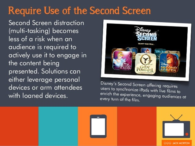 Require Use of the Second Screen  Second Screen distraction  (multi-tasking) becomes  less of a risk when an  audience is ...