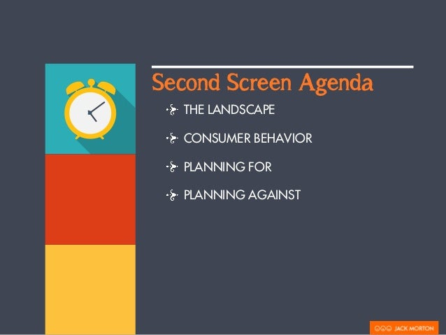 Second Screen Agenda  THE LANDSCAPE  CONSUMER BEHAVIOR  PLANNING FOR  PLANNING AGAINST