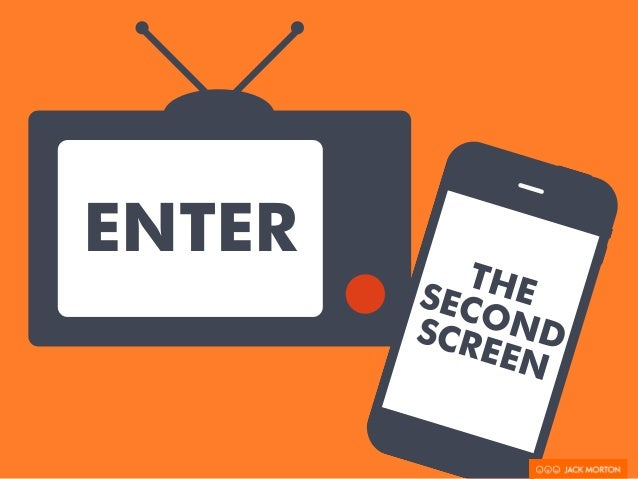 ENTER THE  SECOND  SCREEN