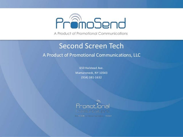 Second Screen TechA Product of Promotional Communications, LLC                650 Halstead Ave.              Mamaroneck, N...
