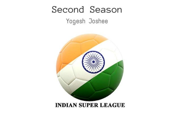 Second Season Yogesh Joshee     INDIAN SUPER LEAGUE