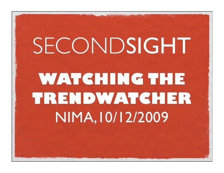 SECONDSIGHT  WATCHING THE TRENDWATCHER   NIMA,10/12/2009