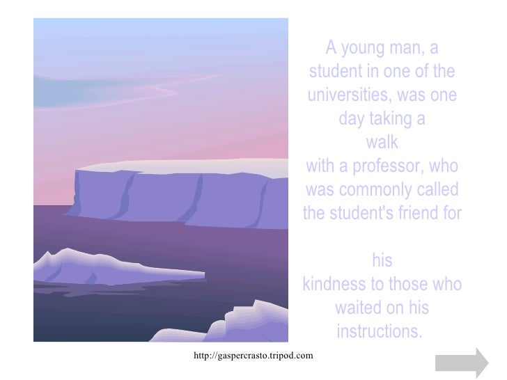A young man, a student in one of the universities, was one day taking a walk with a professor, who was commonly called the...