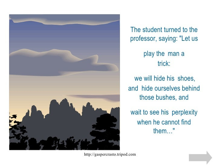"""The student turned to the professor, saying: """"Let us play the   man a trick:  we will hide his   shoes, and hide our..."""