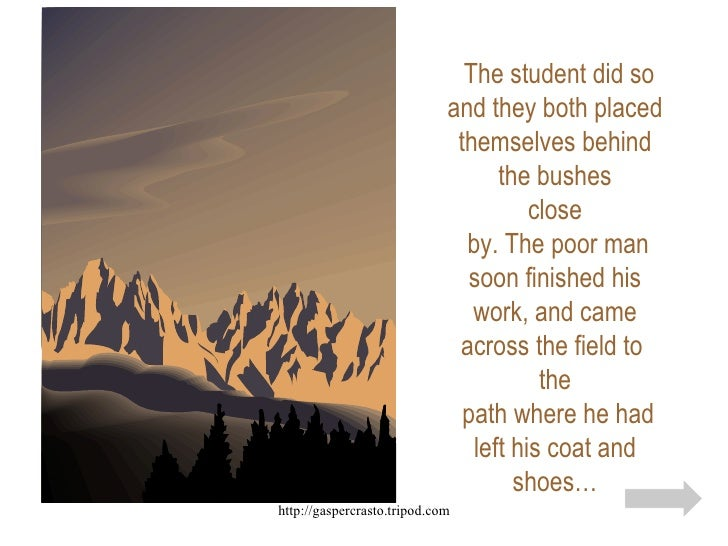 The student did so and they both placed themselves behind the bushes close  by. The poor man soon finished his work, and c...