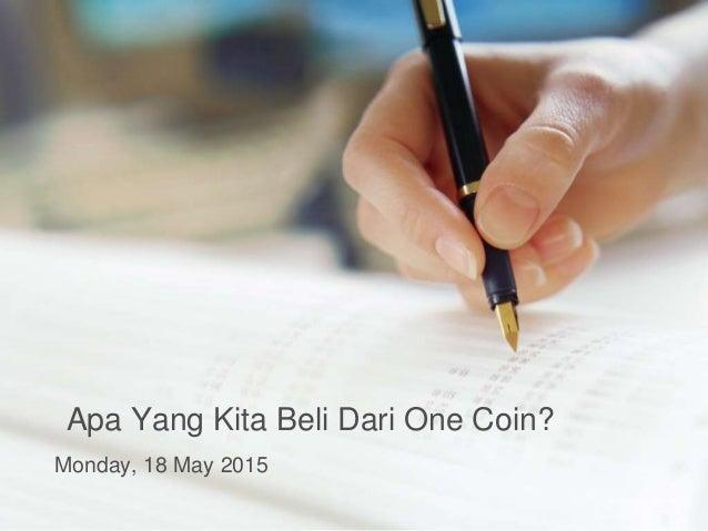 Apa Yang Kita Beli Dari One Coin? Monday, 18 May 2015