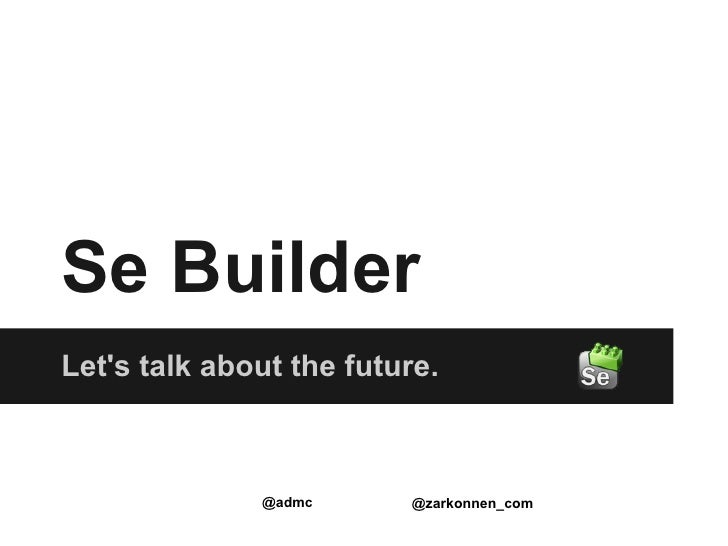 Se BuilderLets talk about the future.              @admc      @zarkonnen_com