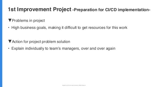 Copyright (C) 2019 Yahoo Japan Corporation. All Rights Reserved. 無断引用・転載禁止 ▼Problems in project • High business goals, mak...