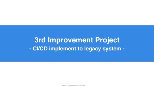 Copyright (C) 2019 Yahoo Japan Corporation. All Rights Reserved. 無断引用・転載禁止 3rd Improvement Project - CI/CD implement to le...