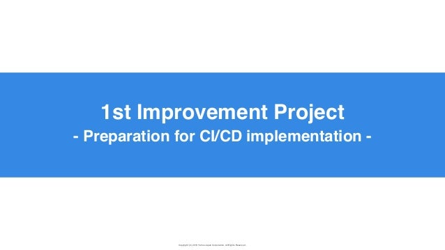 Copyright (C) 2019 Yahoo Japan Corporation. All Rights Reserved. 無断引用・転載禁止 1st Improvement Project - Preparation for CI/CD...