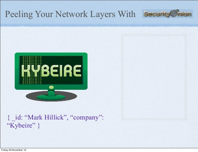 """Peeling Your Network Layers With    { _id: """"Mark Hillick"""", """"company"""":    """"Kybeire"""" }Friday 23 November 12"""
